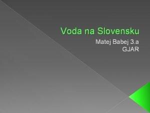 Voda na Slovensku Matej Babej 3 a GJAR