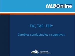 TIC TAC TEP Cambios conductuales y cognitivos TIC