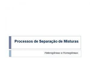 Processos de Separao de Misturas Heterogneas e Homogneas