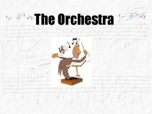 The Orchestra What is an orchestra The orchestra