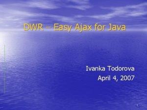 DWR Easy Ajax for Java Ivanka Todorova April