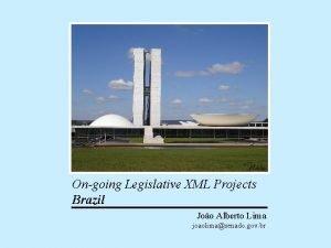 Ongoing Legislative XML Projects Brazil Joo Alberto Lima