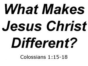 What Makes Jesus Christ Different Colossians 1 15