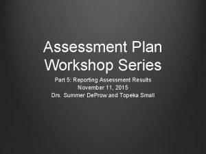 Assessment Plan Workshop Series Part 5 Reporting Assessment