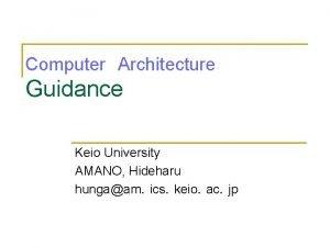 ComputerArchitecture Guidance Keio University AMANO Hideharu hungaamicskeioacjp Contents