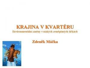 KRAJINA V KVARTRU Environmentln zmny v nzkch zempisnch