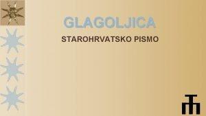 GLAGOLJICA STAROHRVATSKO PISMO Sadraj Kravata i glagoljica Popularizacija