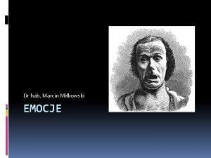 Dr hab Marcin Mikowski EMOCJE Plan wykadu Rola