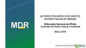 ALFREDO EDUARDO DOS SANTOS Secretario Nacional de Habitao