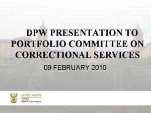 DPW PRESENTATION TO PORTFOLIO COMMITTEE ON CORRECTIONAL SERVICES