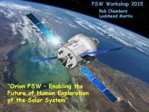FSW Workshop 2015 Rob Chambers Lockheed Martin Orion