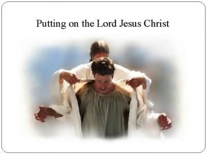 Putting on the Lord Jesus Christ Putting On