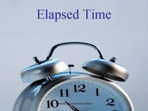 Elapsed Time Created by Gwendolyn Best Finding Elapsed