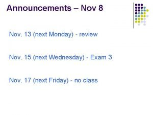 Announcements Nov 8 Nov 13 next Monday review