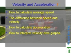 Velocity and Acceleration 1 How to calculate average