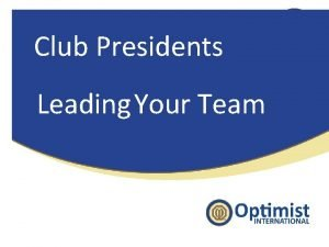 Club Presidents Leading Your Team Leading Your Team