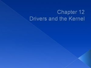 Chapter 12 Drivers and the Kernel Roles of
