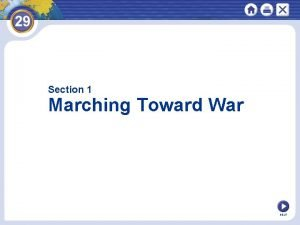 Section 1 Marching Toward War NEXT What does