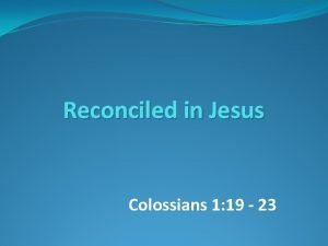 Reconciled in Jesus Colossians 1 19 23 RECONCILED