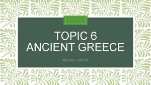 TOPIC 6 ANCIENT GREECE 2000 BCE 300 BCE
