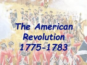 The American Revolution 1775 1783 May 1775 The