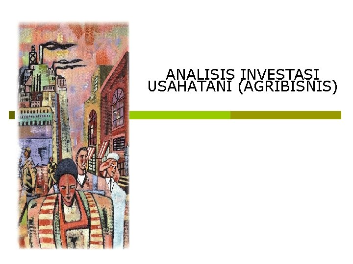 ANALISIS INVESTASI USAHATANI AGRIBISNIS Pendahuluan Analisis Investasi Usahatani
