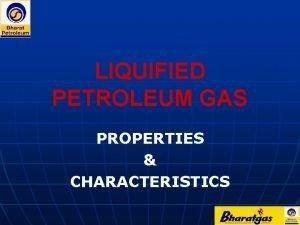 LIQUIFIED PETROLEUM GAS PROPERTIES CHARACTERISTICS LIQUIFIED PETROLEUM GAS