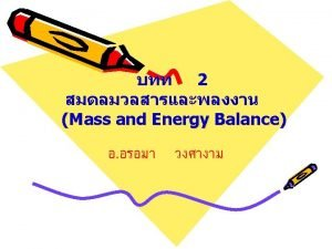 2 Mass and Energy Balance Objective To introduce