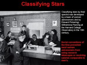 Classifying Stars Classifying stars by their spectra was