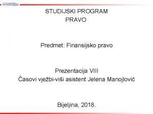 STUDIJSKI PROGRAM PRAVO Predmet Finansijsko pravo Prezentacija VIII