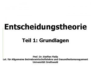 Entscheidungstheorie Teil 1 Grundlagen Prof Dr Steffen Flea