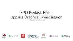 RPO Psykisk Hlsa Uppsala rebro sjukvrdsregion ordfrande RPO