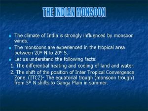 The climate of India is strongly influenced by