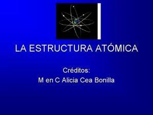 LA ESTRUCTURA ATMICA Crditos M en C Alicia