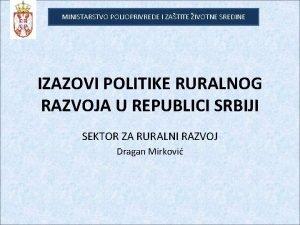 MINISTARSTVO POLJOPRIVREDE I ZATITE IVOTNE SREDINE IZAZOVI POLITIKE