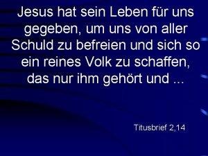 Jesus hat sein Leben fr uns gegeben um