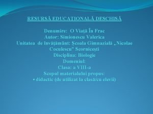 RESURS EDUCAIONAL DESCHIS Denumire O Via n Frac