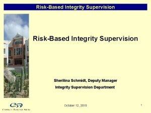 RiskBased Integrity Supervision Sherilina Schmidt Deputy Manager Integrity