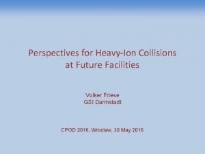 Perspectives for HeavyIon Collisions at Future Facilities Volker