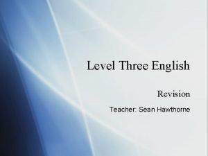 Level Three English Revision Teacher Sean Hawthorne Revision