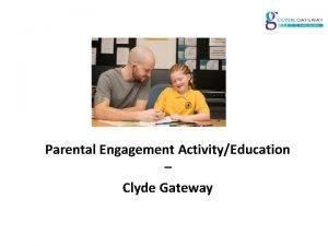 Parental Engagement ActivityEducation Clyde Gateway Parental involvement in