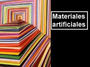 Materiales artificiales Materiales artificiales Hasta ahora hemos aprendido