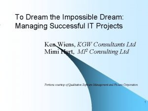 To Dream the Impossible Dream Managing Successful IT