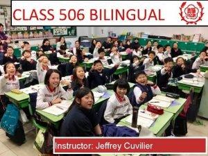 CLASS 506 BILINGUAL Instructor Jeffrey Cuvilier About me