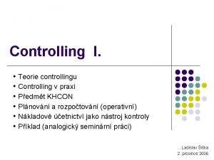 Controlling I Teorie controllingu Controlling v praxi Pedmt