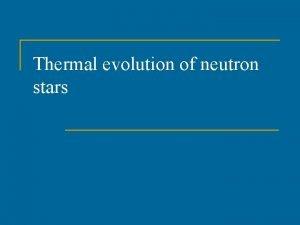 Thermal evolution of neutron stars Evolution of neutron