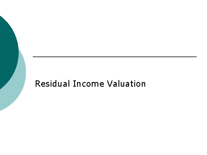 Residual Income Valuation What is residual income Residual