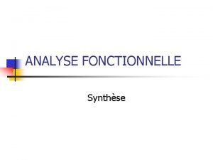 ANALYSE FONCTIONNELLE Synthse Expression du Besoin Le besoin