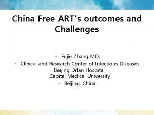 China Free ARTs outcomes and Challenges Fujie Zhang