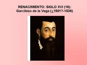 RENACIMIENTO SIGLO XVI 16 Garcilaso de la Vega